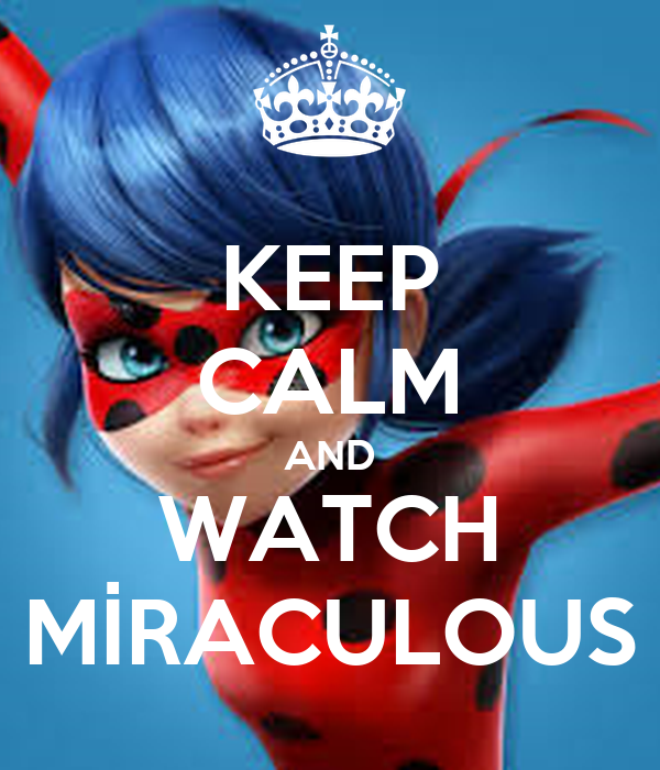 KEEP CALM AND WATCH MİRACULOUS