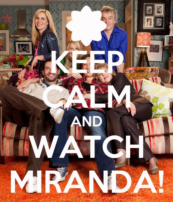KEEP CALM AND WATCH MIRANDA!