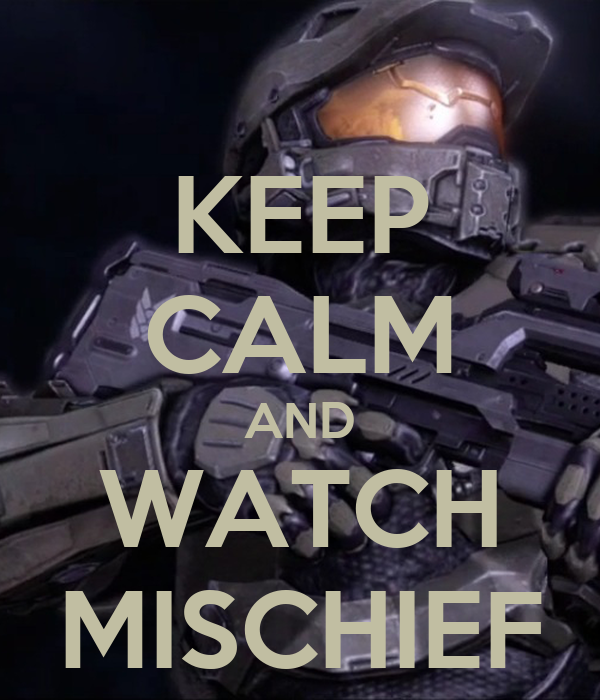 KEEP CALM AND WATCH MISCHIEF