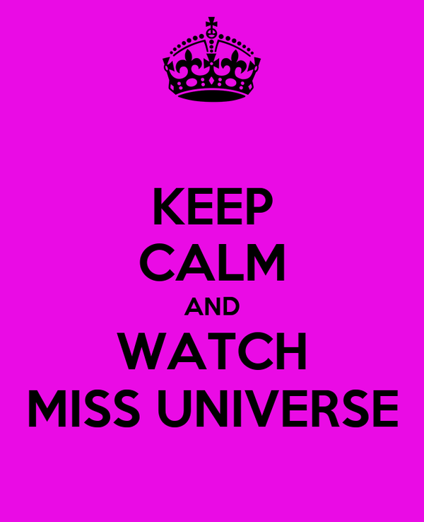 KEEP CALM AND WATCH MISS UNIVERSE