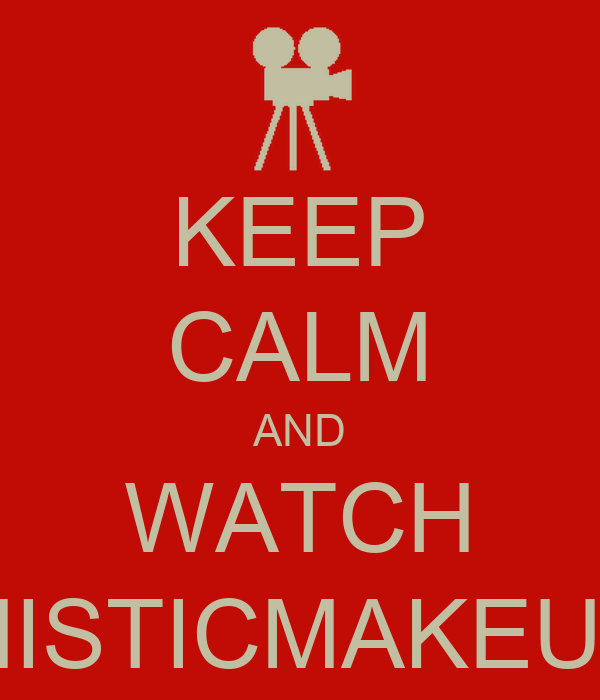 KEEP CALM AND WATCH MISTICMAKEUP
