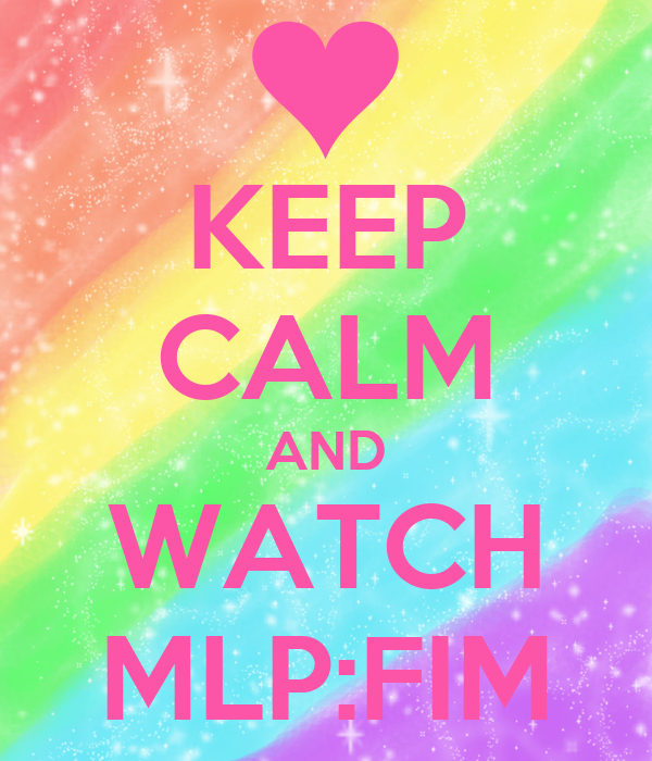 KEEP CALM AND WATCH MLP:FIM
