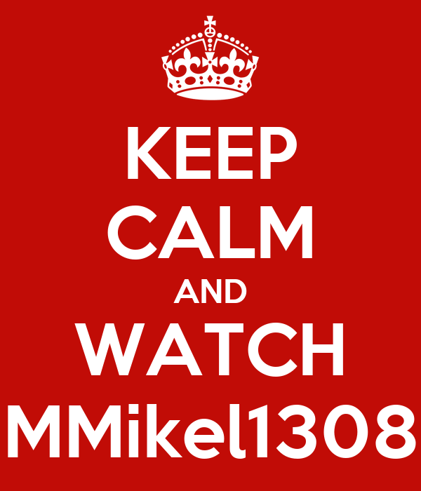 KEEP CALM AND WATCH MMikel1308