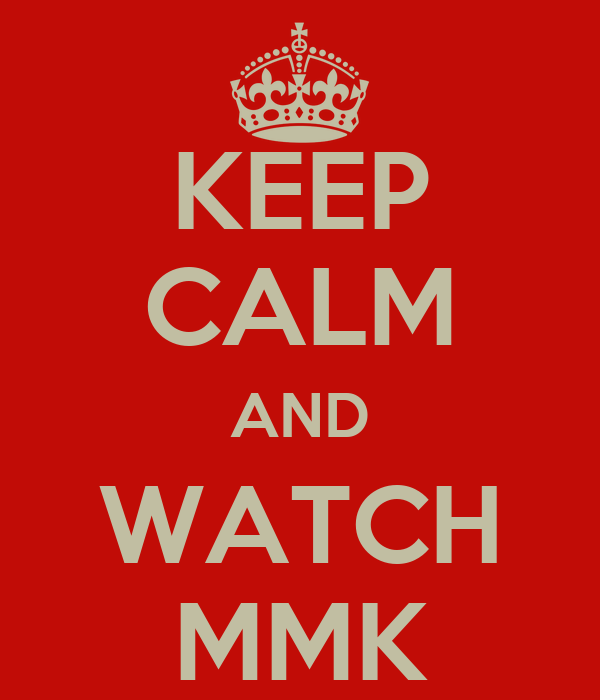KEEP CALM AND WATCH MMK