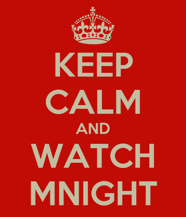 KEEP CALM AND WATCH MNIGHT