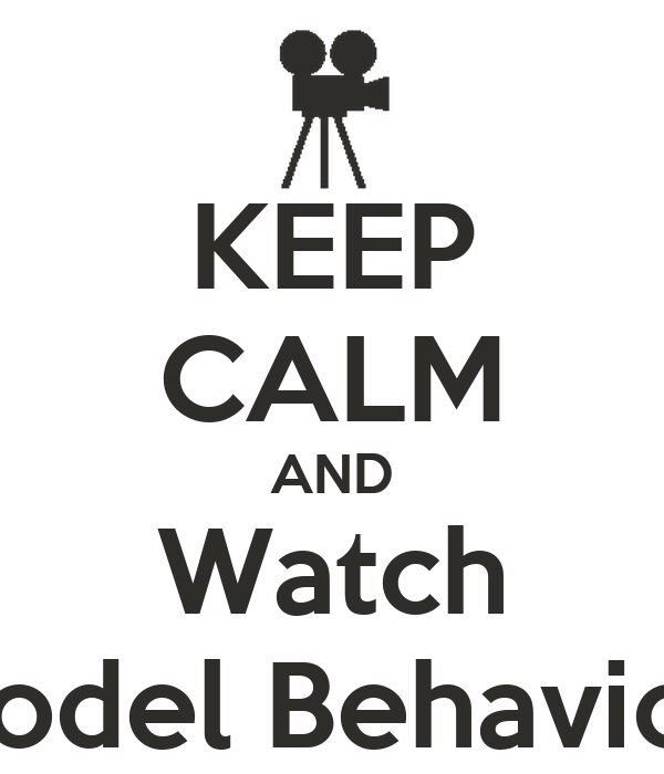 "KEEP CALM AND Watch ""Model Behavior!"""