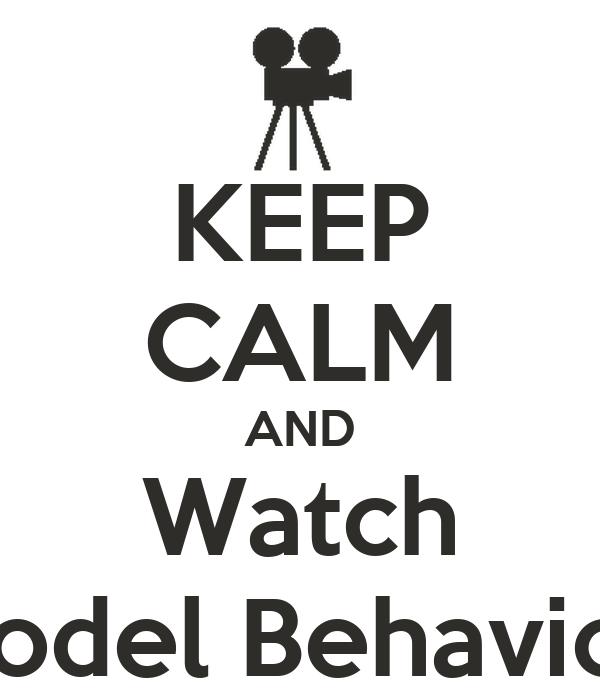 "KEEP CALM AND Watch ""Model Behavior!"""