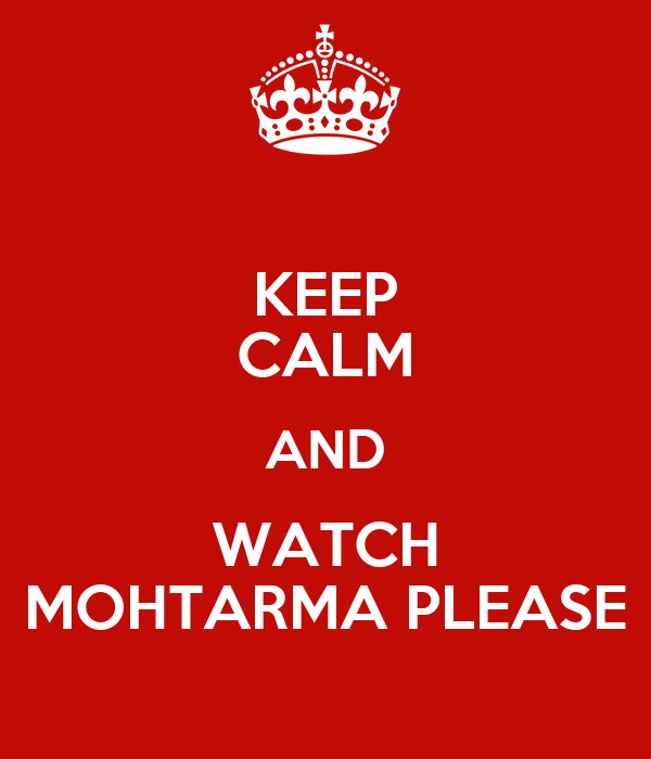 KEEP CALM AND WATCH MOHTARMA PLEASE