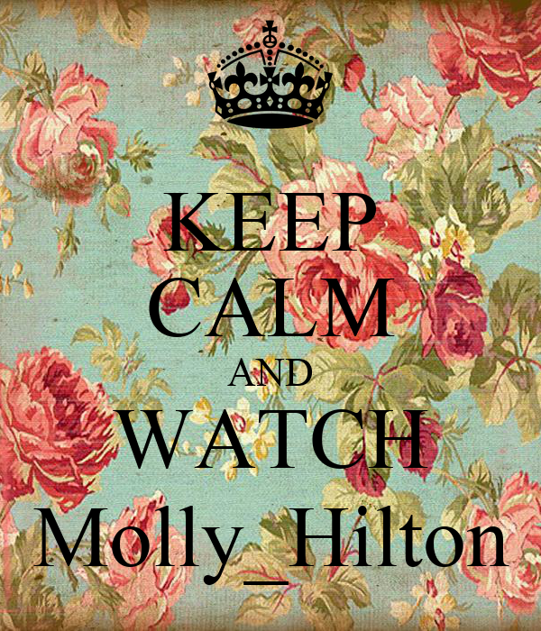 KEEP CALM AND WATCH Molly_Hilton