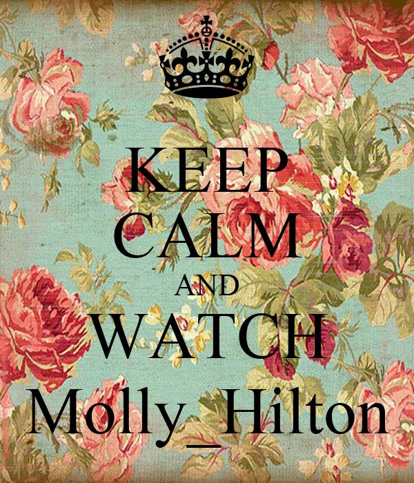 KEEP CALM AND WATCH Molly_Hilton