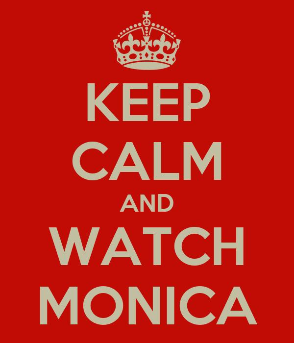 KEEP CALM AND WATCH MONICA