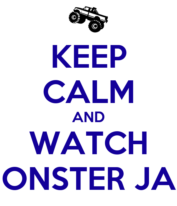 KEEP CALM AND WATCH MONSTER JAM