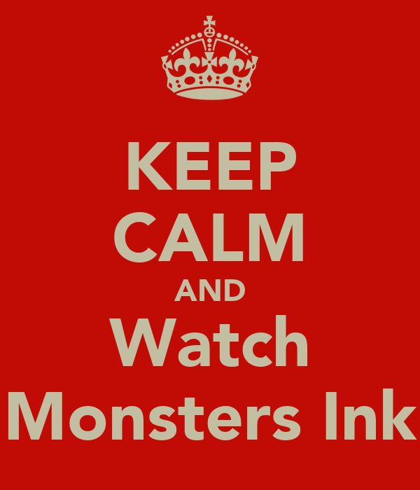 KEEP CALM AND Watch Monsters Ink