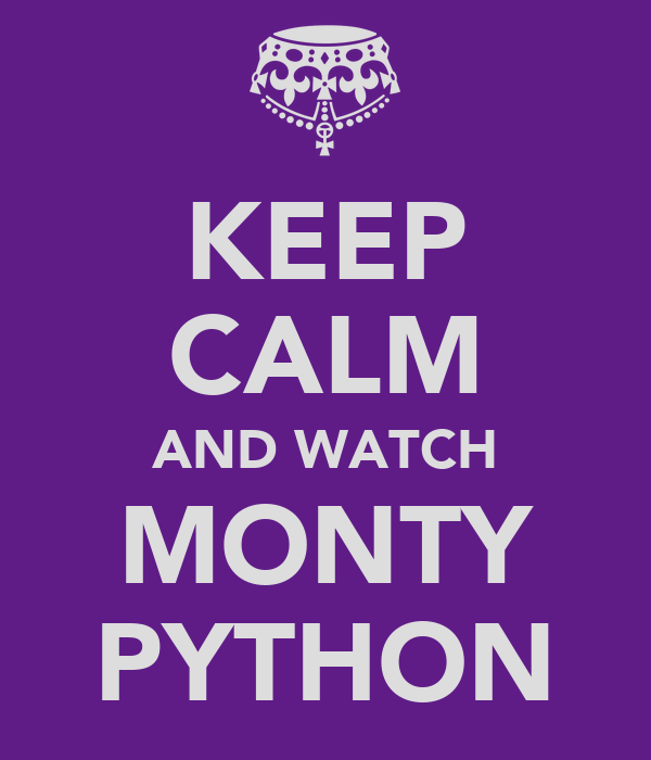 KEEP CALM AND WATCH MONTY PYTHON
