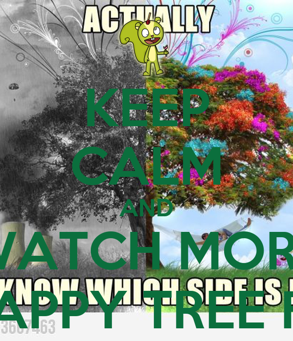 KEEP CALM AND WATCH MORE MORE HAPPY TREE FRIENDS