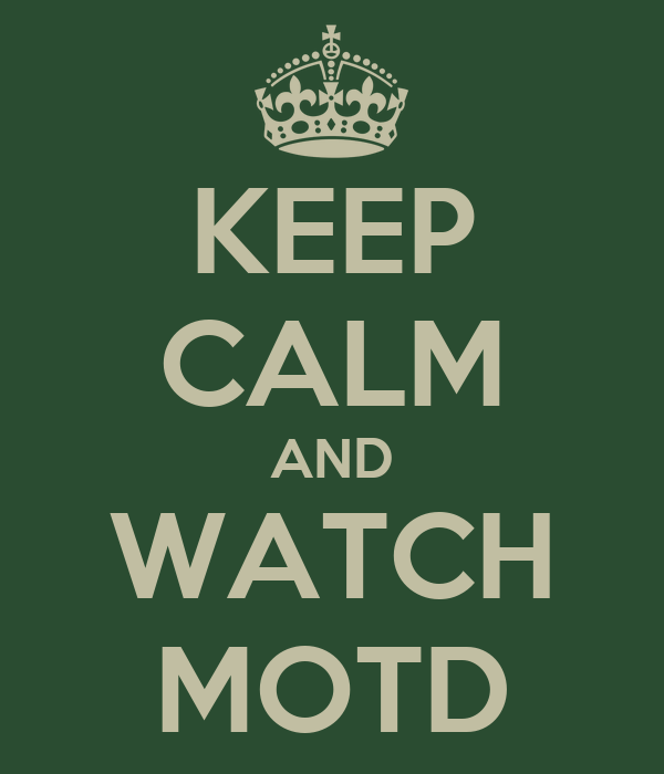 KEEP CALM AND WATCH MOTD