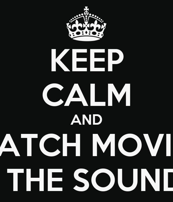 KEEP CALM AND WATCH MOVIES WITH THE SOUND OFF