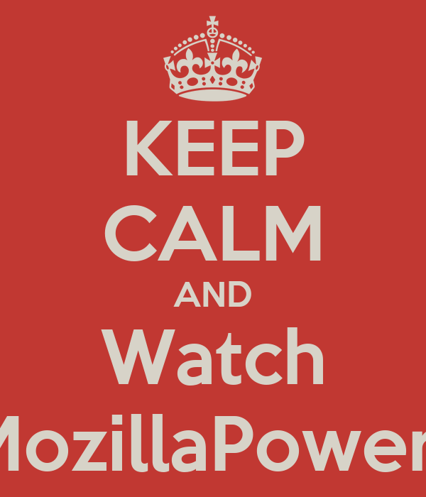 KEEP CALM AND Watch #MozillaPower13