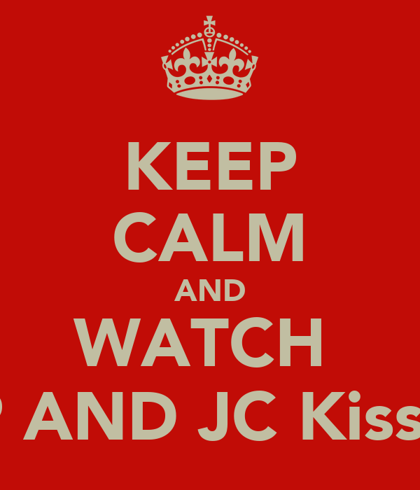 KEEP CALM AND WATCH  MP AND JC Kissing
