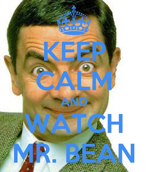 KEEP CALM AND WATCH MR. BEAN
