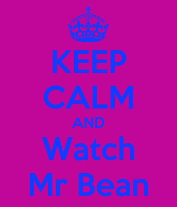 KEEP CALM AND Watch Mr Bean
