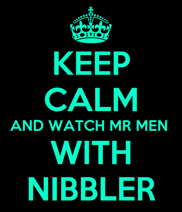 KEEP CALM AND WATCH MR MEN  WITH NIBBLER