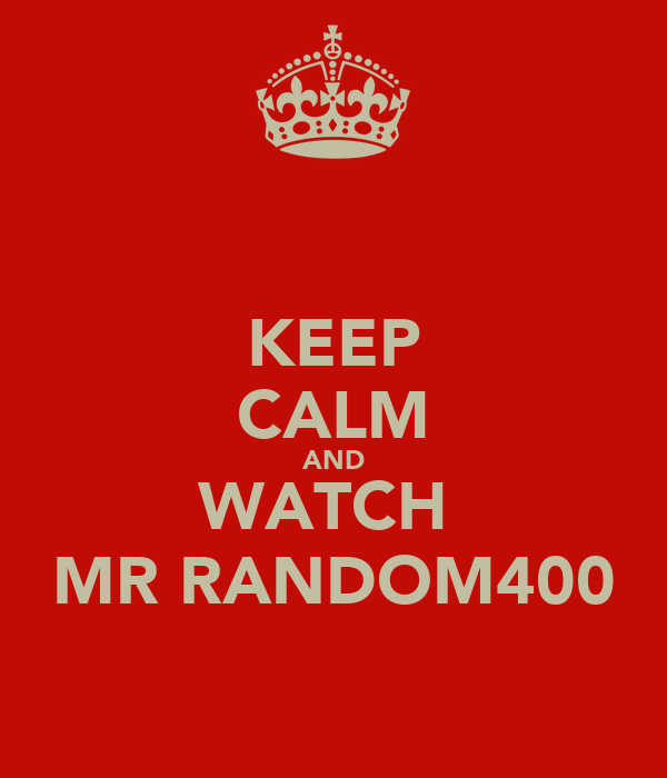 KEEP CALM AND WATCH  MR RANDOM400