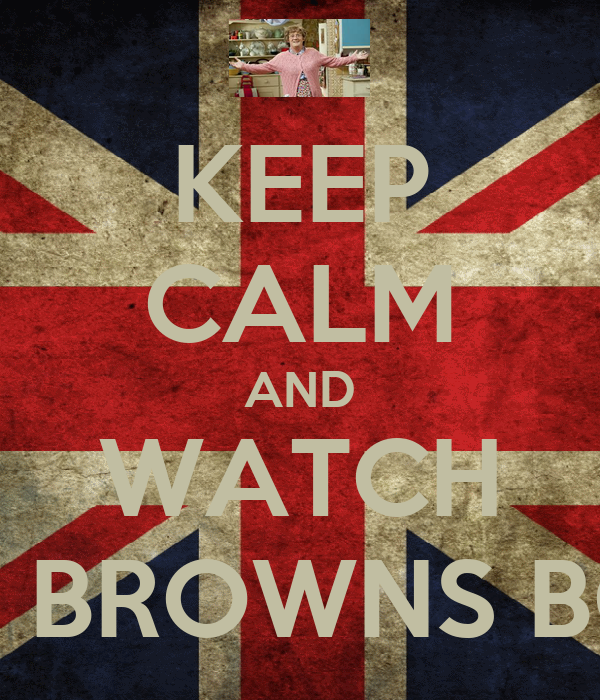 KEEP CALM AND WATCH MRS BROWNS BOYS