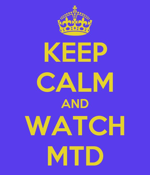 KEEP CALM AND WATCH MTD