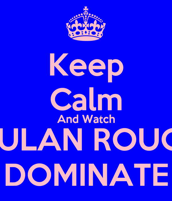 Keep Calm And Watch MULAN ROUGE DOMINATE