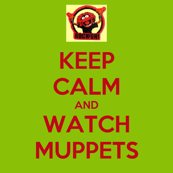 KEEP CALM AND WATCH MUPPETS