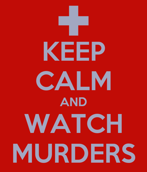 KEEP CALM AND WATCH MURDERS