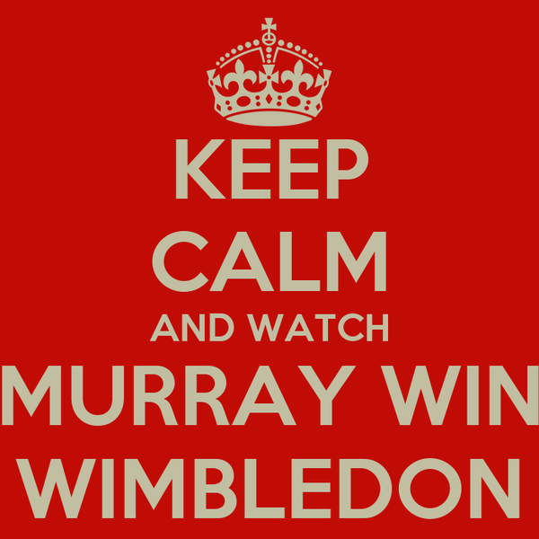 KEEP CALM AND WATCH MURRAY WIN WIMBLEDON