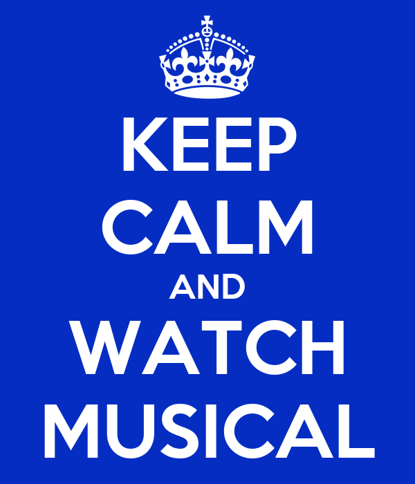 KEEP CALM AND WATCH MUSICAL