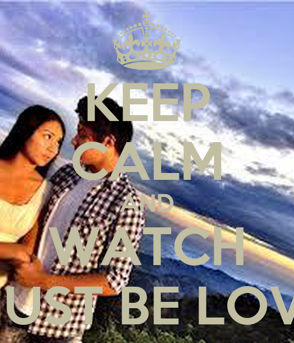 KEEP CALM AND WATCH MUST BE LOVE