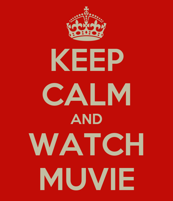 KEEP CALM AND WATCH MUVIE