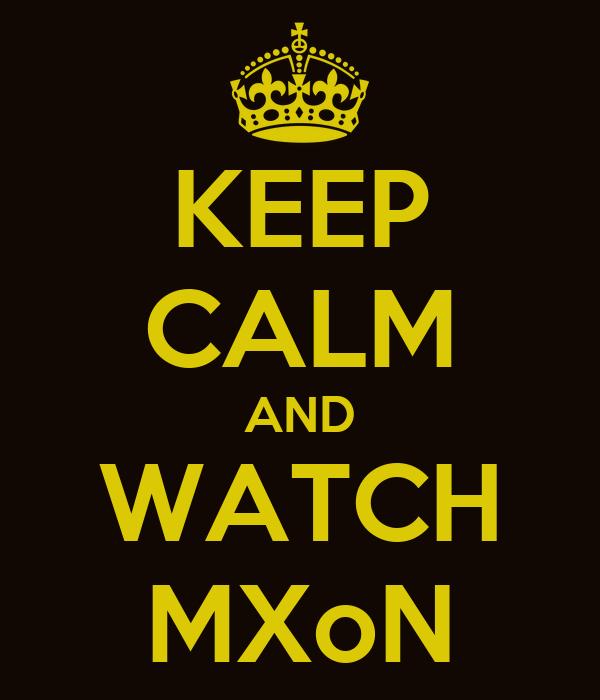 KEEP CALM AND WATCH MXoN