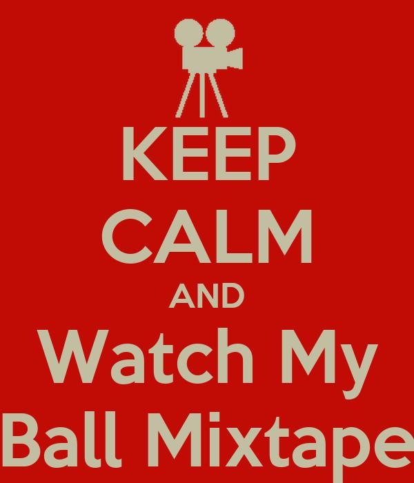 KEEP CALM AND Watch My Ball Mixtape