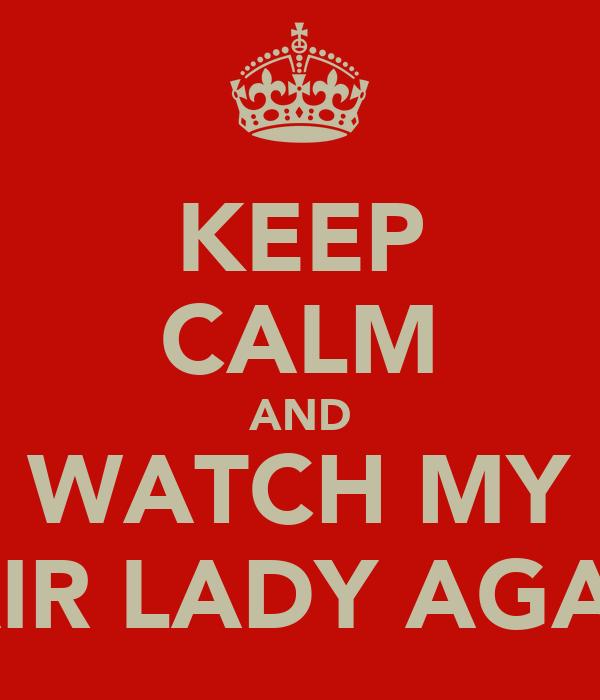 KEEP CALM AND WATCH MY FAIR LADY AGAIN