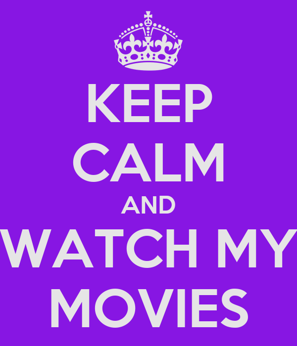 KEEP CALM AND WATCH MY MOVIES