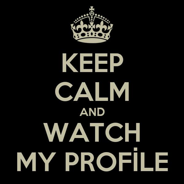 KEEP CALM AND WATCH MY PROFİLE