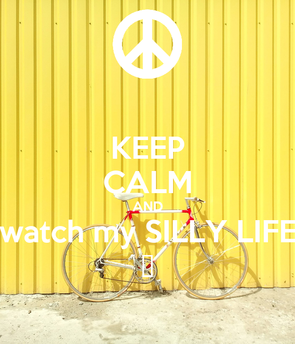 KEEP CALM AND watch my SILLY LIFE 😭