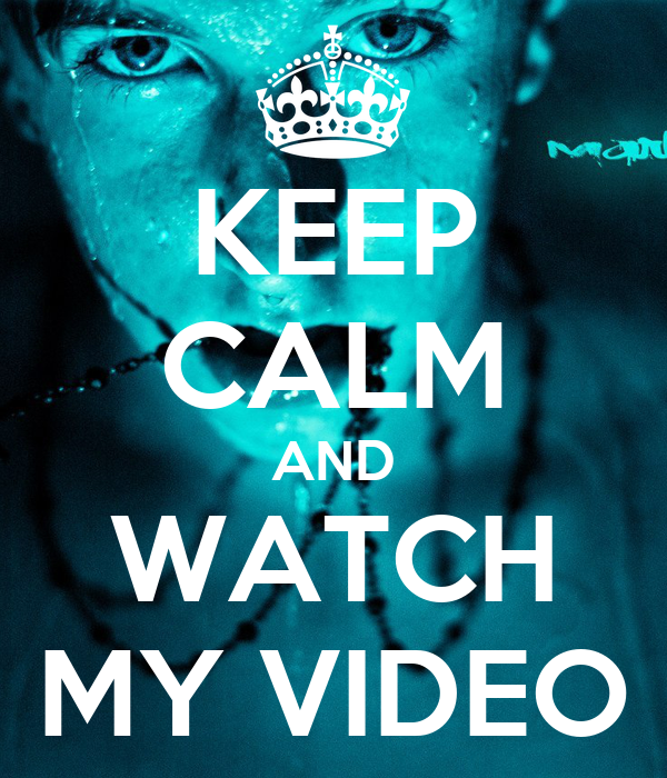 KEEP CALM AND WATCH MY VIDEO