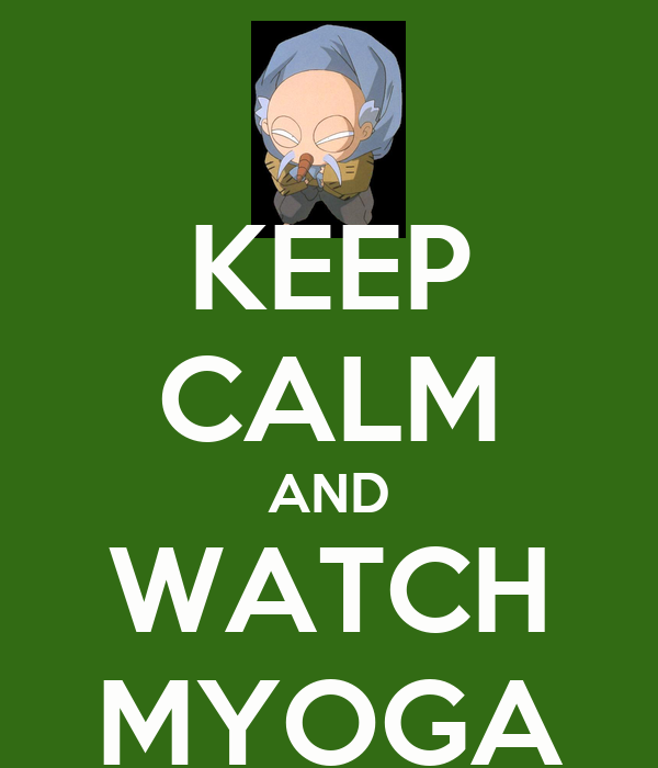 KEEP CALM AND WATCH MYOGA