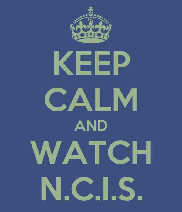 KEEP CALM AND WATCH N.C.I.S.