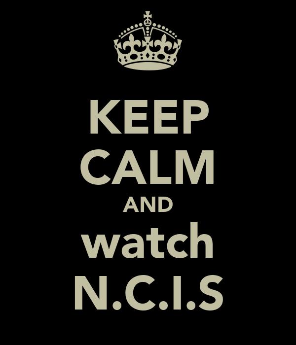 KEEP CALM AND watch N.C.I.S