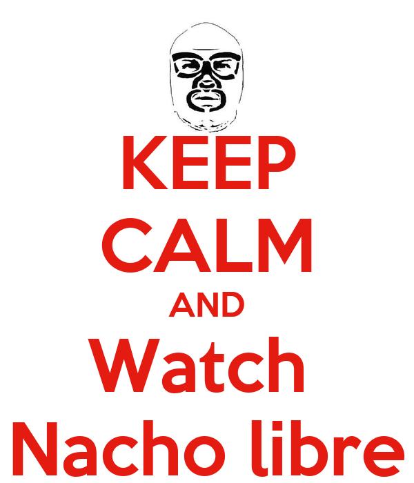 KEEP CALM AND Watch  Nacho libre