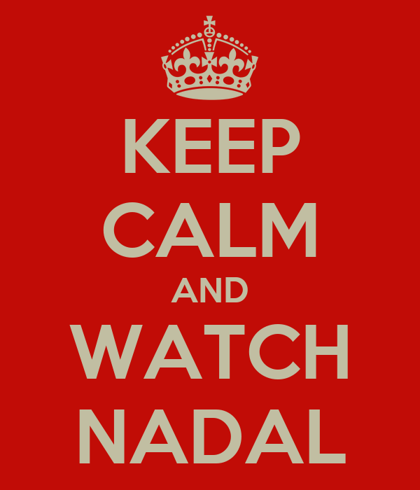 KEEP CALM AND WATCH NADAL