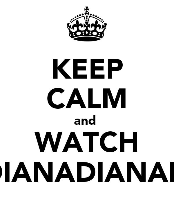 KEEP CALM and  WATCH NADIANADIANADIAZ