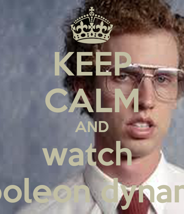 KEEP CALM AND watch  Napoleon dynamite